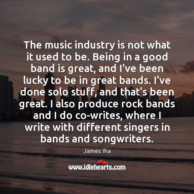 The music industry is not what it used to be. Being in James Iha Picture Quote
