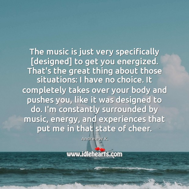 Image, The music is just very specifically [designed] to get you energized. That's