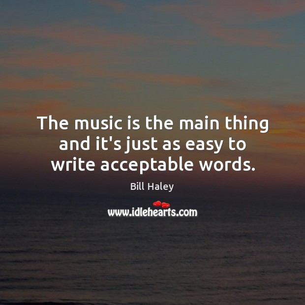 Image, The music is the main thing and it's just as easy to write acceptable words.
