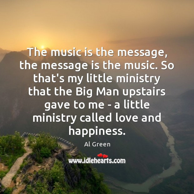 Image, The music is the message, the message is the music. So that's