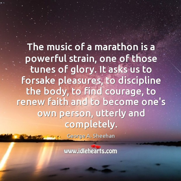 The music of a marathon is a powerful strain, one of those George A. Sheehan Picture Quote
