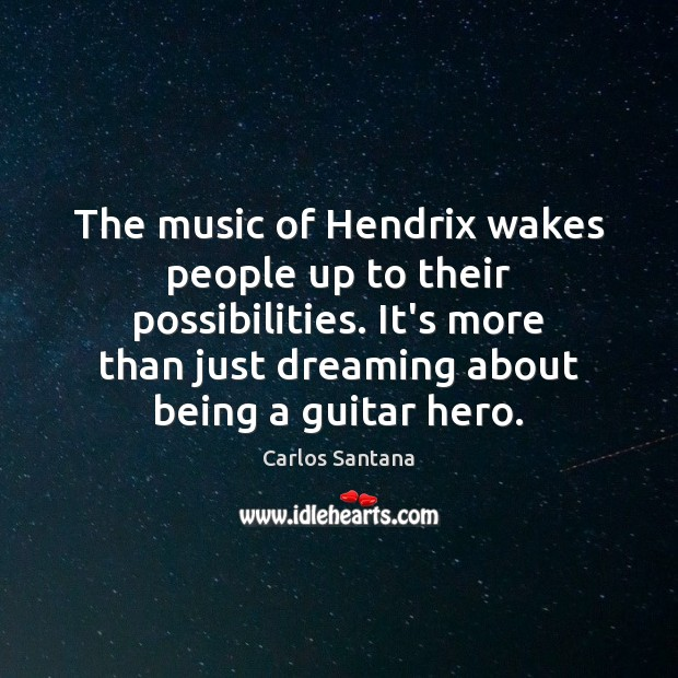 The music of Hendrix wakes people up to their possibilities. It's more Image