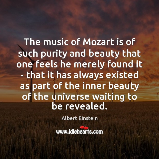 Image, The music of Mozart is of such purity and beauty that one