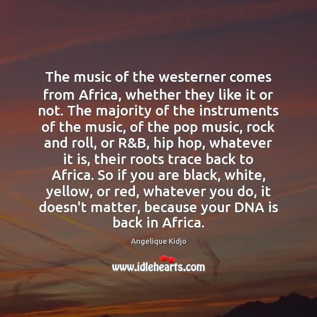 Image, The music of the westerner comes from Africa, whether they like it