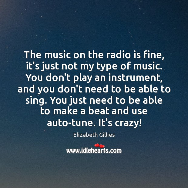 The music on the radio is fine, it's just not my type Image