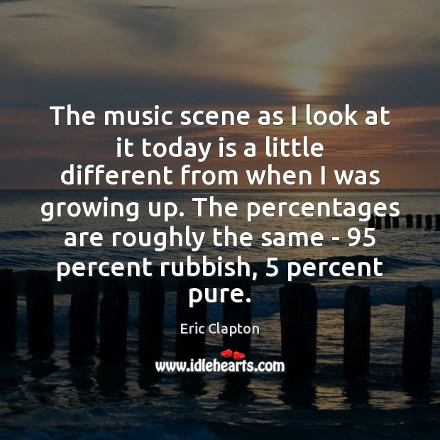 Image, The music scene as I look at it today is a little