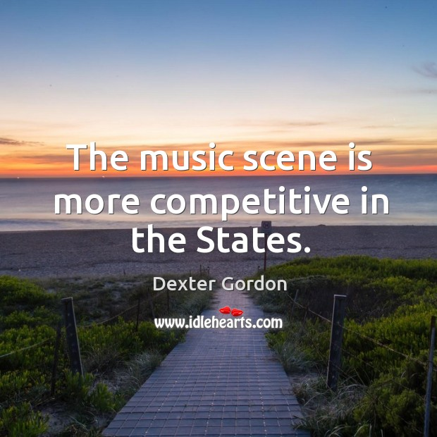 The music scene is more competitive in the states. Image