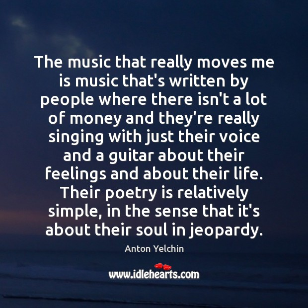 The music that really moves me is music that's written by people Image