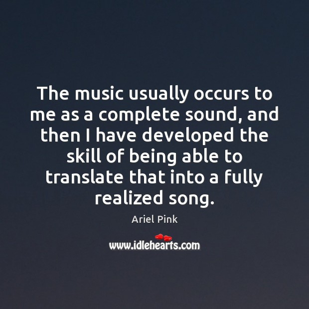 Image, The music usually occurs to me as a complete sound, and then