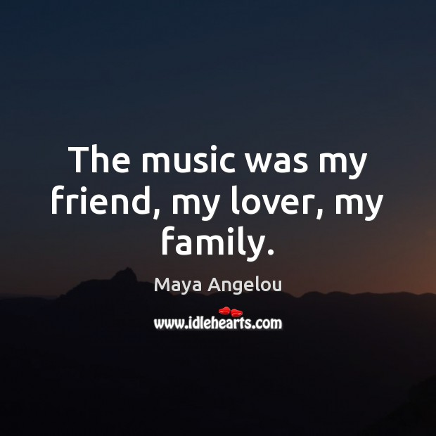 Image, The music was my friend, my lover, my family.