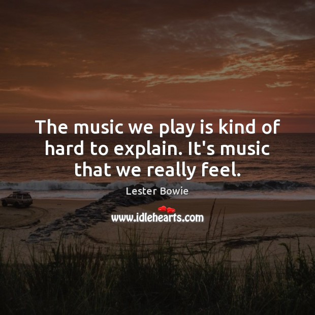 Image, The music we play is kind of hard to explain. It's music that we really feel.
