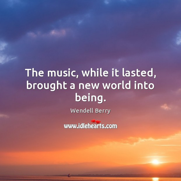 The music, while it lasted, brought a new world into being. Image