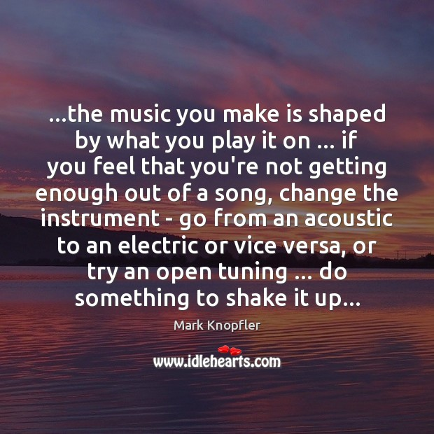 Image, …the music you make is shaped by what you play it on …