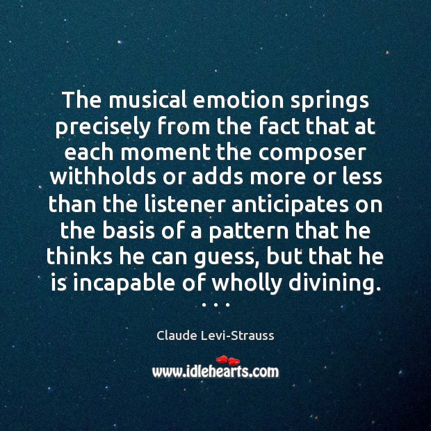The musical emotion springs precisely from the fact that at each moment Emotion Quotes Image