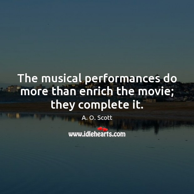 Image, The musical performances do more than enrich the movie; they complete it.