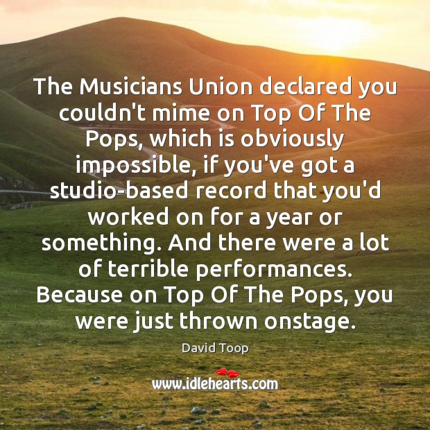 The Musicians Union declared you couldn't mime on Top Of The Pops, Image