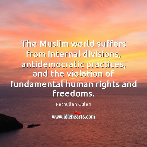 The Muslim world suffers from internal divisions, antidemocratic practices, and the violation Image