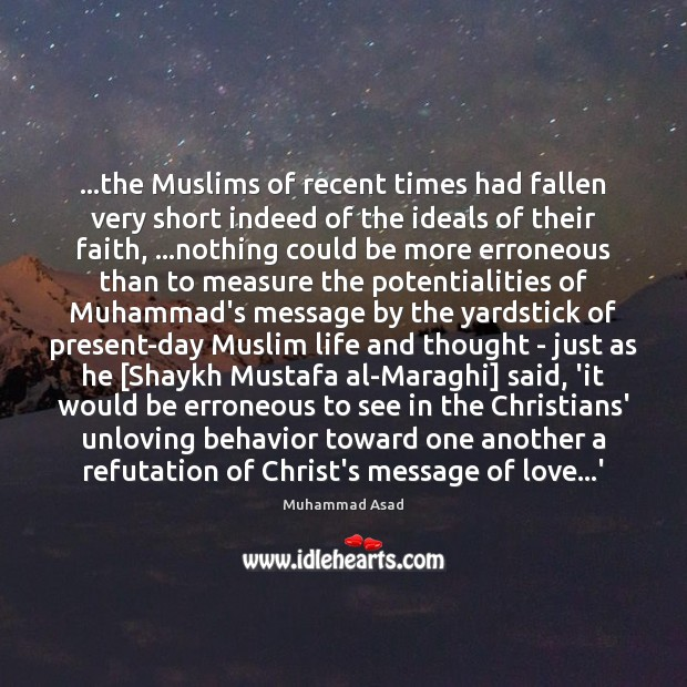 …the Muslims of recent times had fallen very short indeed of the Muhammad Asad Picture Quote
