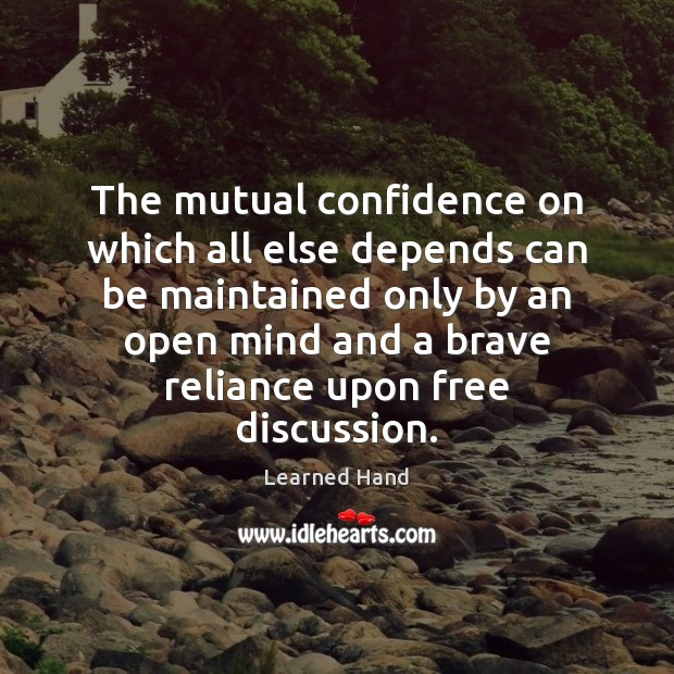 The mutual confidence on which all else depends can be maintained only Learned Hand Picture Quote