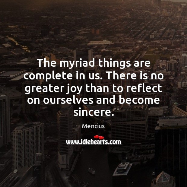 The myriad things are complete in us. There is no greater joy Mencius Picture Quote