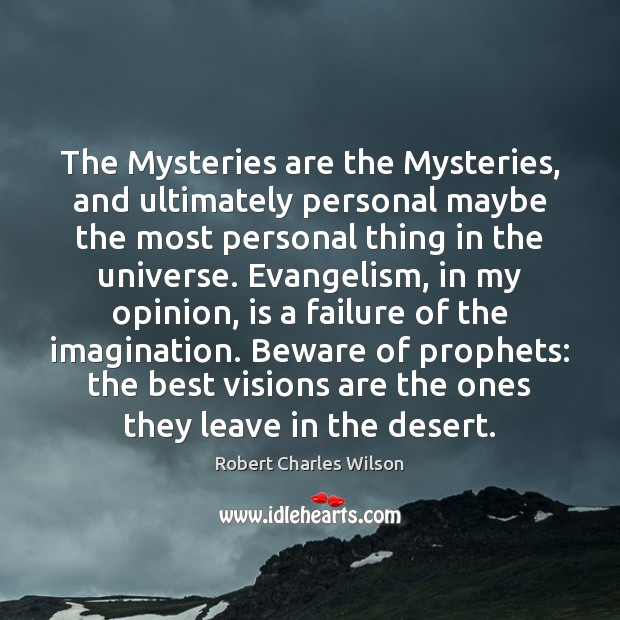 The Mysteries are the Mysteries, and ultimately personal maybe the most personal Robert Charles Wilson Picture Quote