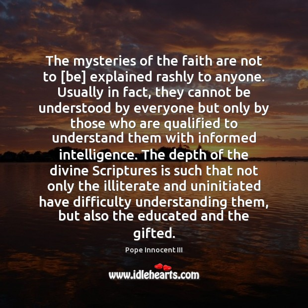 The mysteries of the faith are not to [be] explained rashly to Pope Innocent III Picture Quote