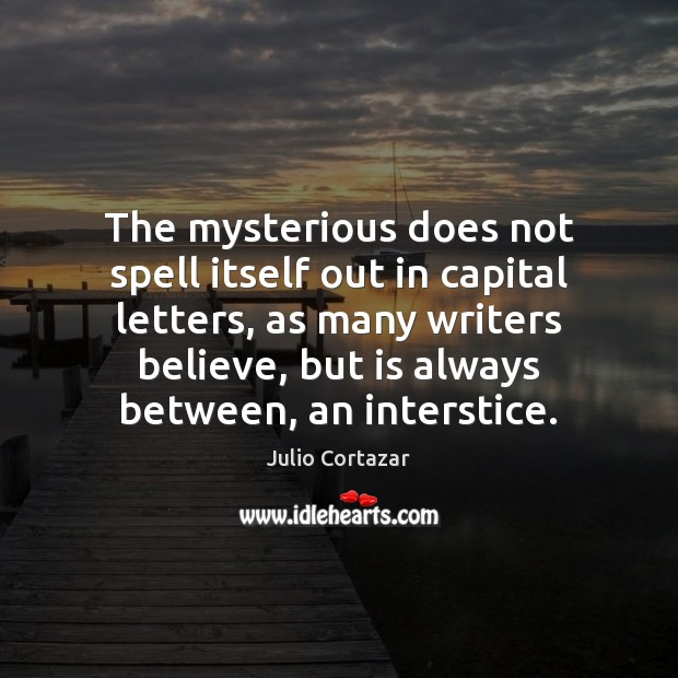 The mysterious does not spell itself out in capital letters, as many Image