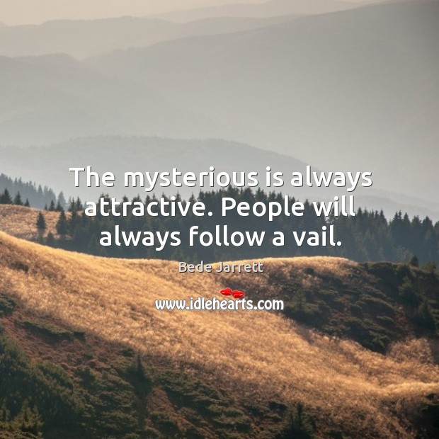 The mysterious is always attractive. People will always follow a vail. Image