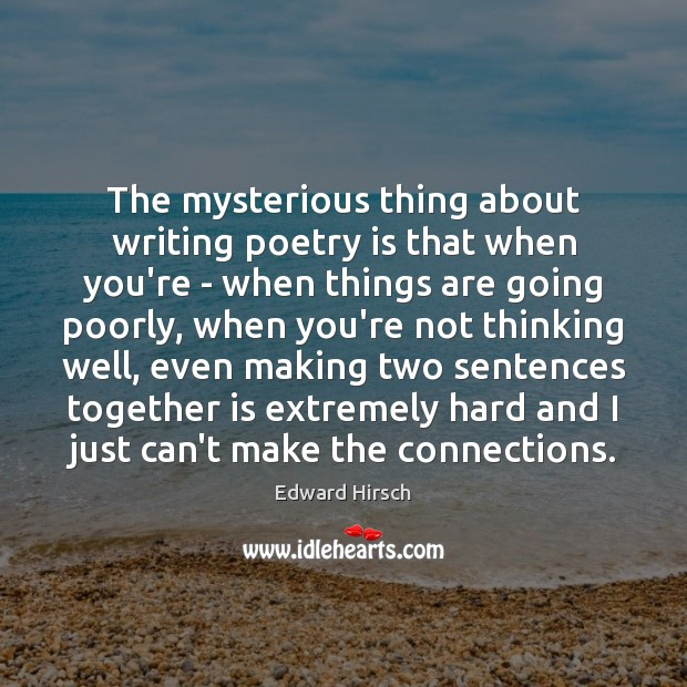 Image, The mysterious thing about writing poetry is that when you're – when