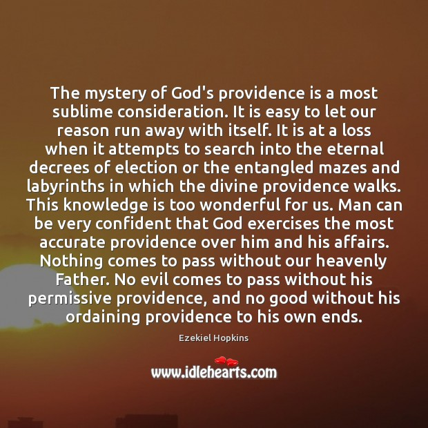 The mystery of God's providence is a most sublime consideration. It is Image