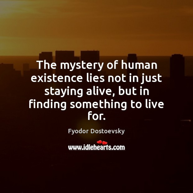 The mystery of human existence lies not in just staying alive, but Fyodor Dostoevsky Picture Quote