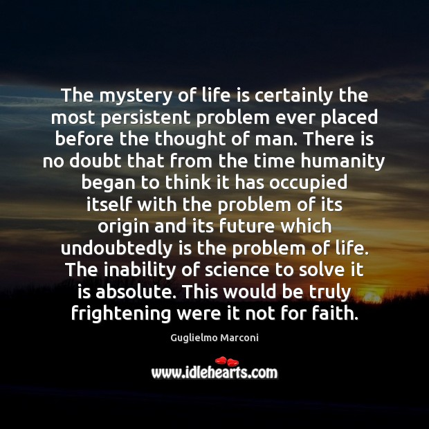 The mystery of life is certainly the most persistent problem ever placed Image