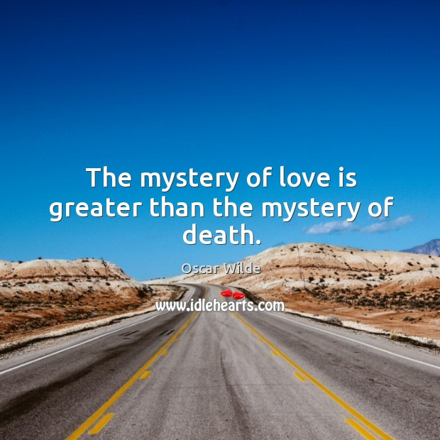 Image, The mystery of love is greater than the mystery of death.