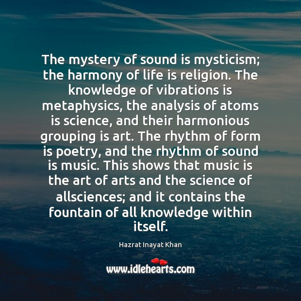 The mystery of sound is mysticism; the harmony of life is religion. Hazrat Inayat Khan Picture Quote