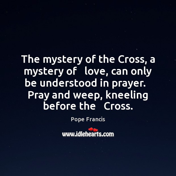 The mystery of the Cross, a mystery of   love, can only be Image