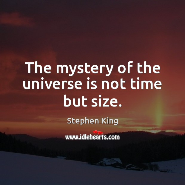 The mystery of the universe is not time but size. Stephen King Picture Quote