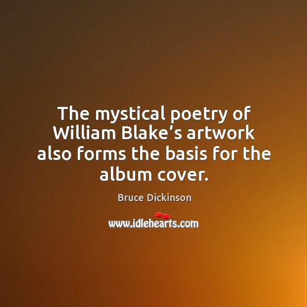 The mystical poetry of william blake's artwork also forms the basis for the album cover. Bruce Dickinson Picture Quote