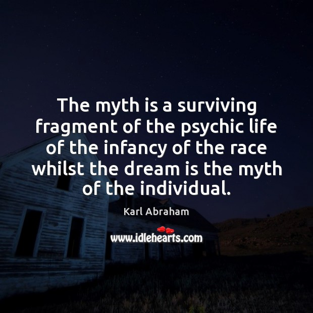 Image, The myth is a surviving fragment of the psychic life of the