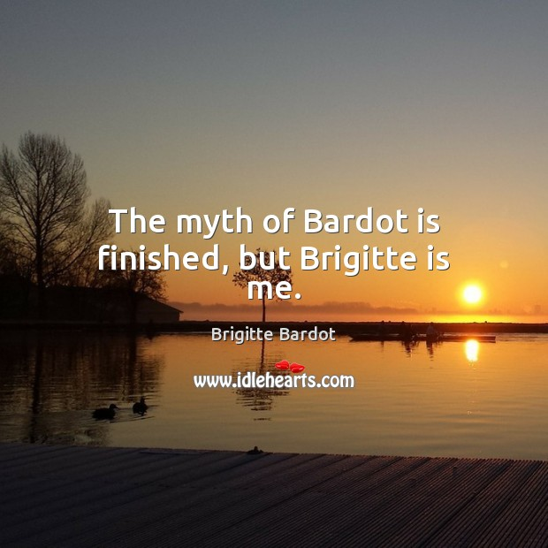 The myth of Bardot is finished, but Brigitte is me. Image