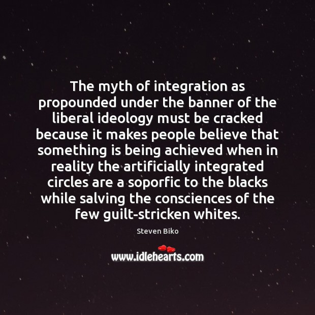 The myth of integration as propounded under the banner of the liberal Guilt Quotes Image