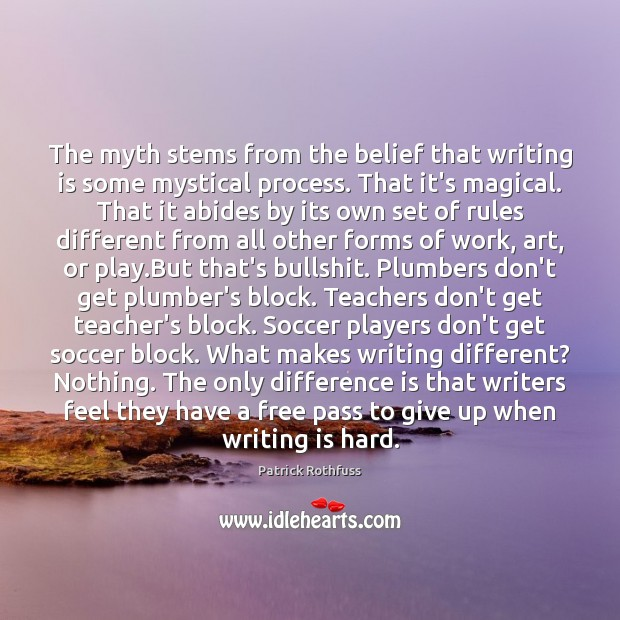 The myth stems from the belief that writing is some mystical process. Soccer Quotes Image