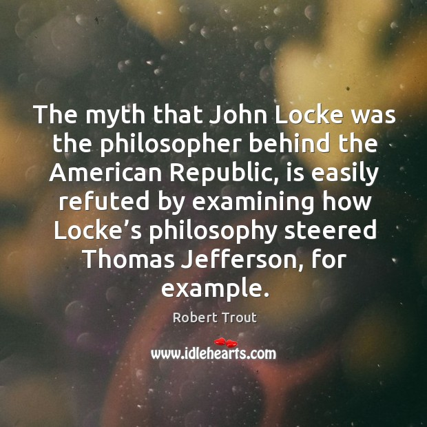 Image, The myth that john locke was the philosopher behind the american republic