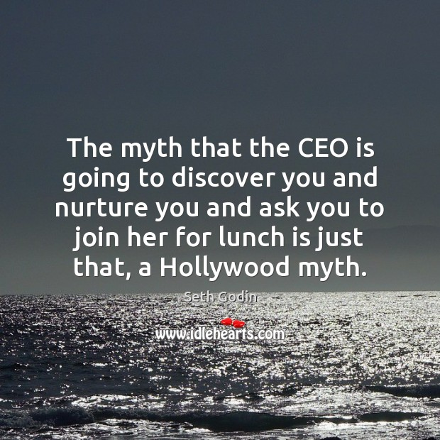 The myth that the CEO is going to discover you and nurture Seth Godin Picture Quote