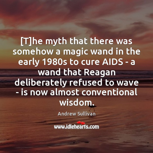 [T]he myth that there was somehow a magic wand in the Andrew Sullivan Picture Quote