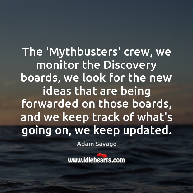 Image, The 'Mythbusters' crew, we monitor the Discovery boards, we look for the