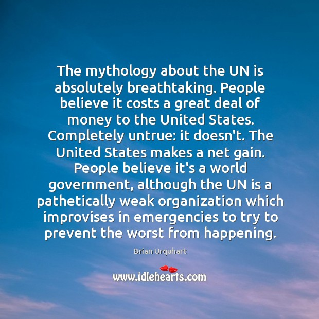 Image, The mythology about the UN is absolutely breathtaking. People believe it costs