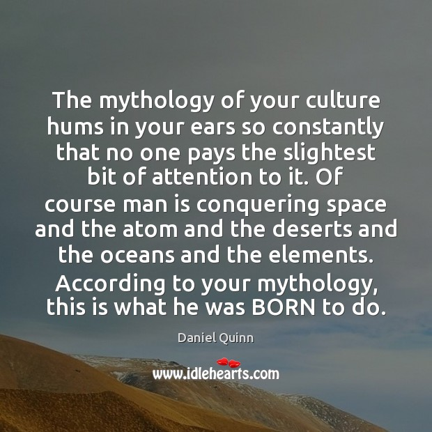 Image, The mythology of your culture hums in your ears so constantly that