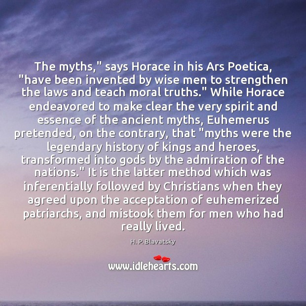 "The myths,"" says Horace in his Ars Poetica, ""have been invented by H. P. Blavatsky Picture Quote"