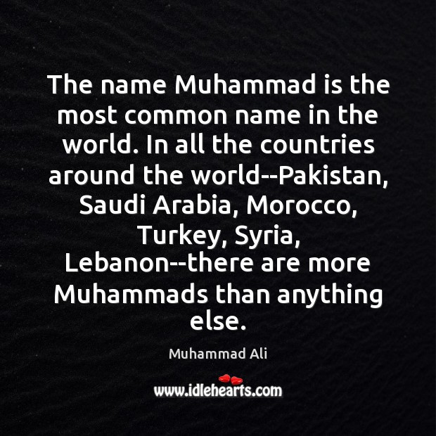 The name Muhammad is the most common name in the world. In Image
