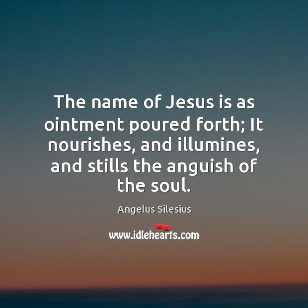 Image, The name of Jesus is as ointment poured forth; It nourishes, and